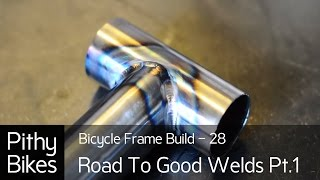 Bicycle Frame Build 28 - The Road To Good Welds Pt.1