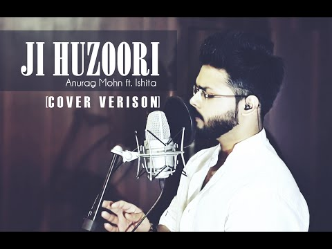 JI HUZOORI (Cover) -  Anurag Mohn ft. Ishita || KI AND KA || Mithoon