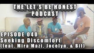The Let's Be Honest Podcast: Episode 040 - Seek Discomfort (feat. Mira Mazi, Jocelyn, & Bif)