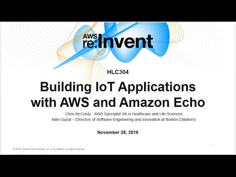 AWS re:Invent 2016: Building IoT Applications with AWS and Amazon Alexa (HLC304)