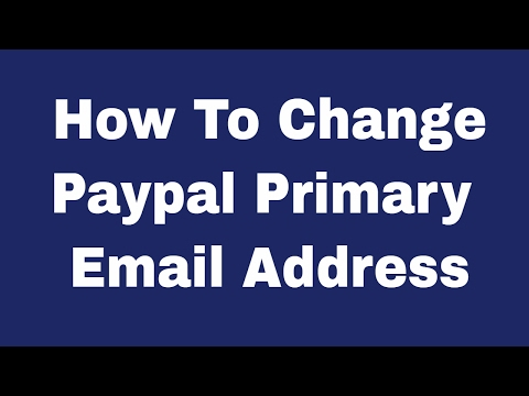 How To Change Or Add Primary Email Address In Paypal Account 2017