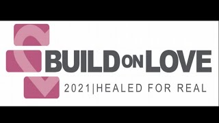 Build on Love: Healed for Real - Tuesday (12pm)