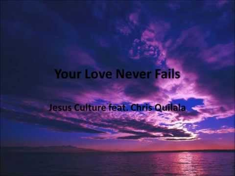 Jesus Culture - Your Love Never Fails (with lyrics)