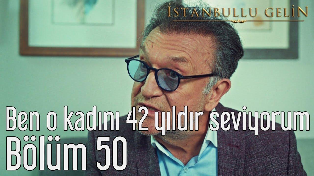 İstanbullu Gelin 50. Bölüm - Ben O Kadını 42 Yıldır Seviyorum