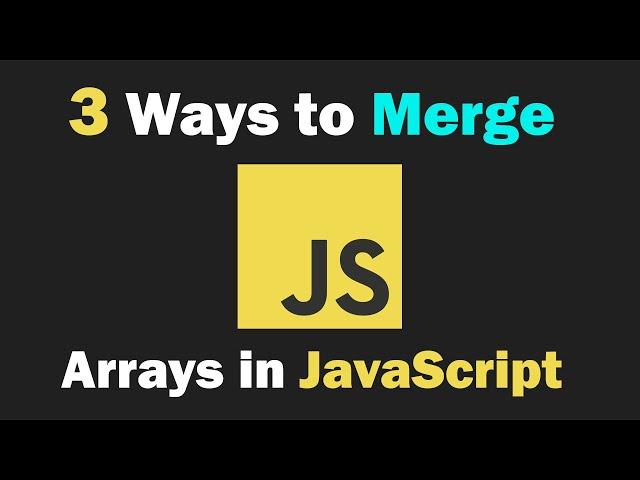 3 Ways to Merge Arrays in JavaScript