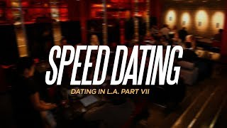 Dating In LA, Part VII: Speed Dating