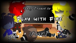 Fnaf 1 react to Play With Fire || Part One || GC