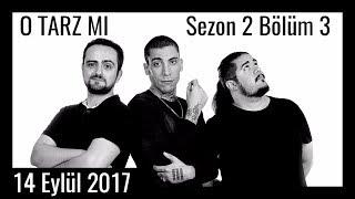 O Tarz Mı? - S2E3 - 14 Eylül 2017 - Can Bonomo, İsmail Türküsev, Can Sungur