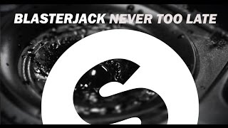 Blasterjack - Never Too Late (Original Mix)