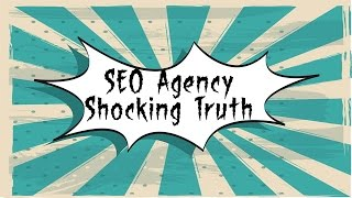 Shocking truth about choosing an seo agency