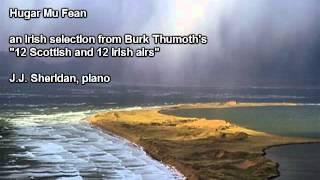 Hugar Mu Fean (an Irish air arranged by Burk Thumoth) - J.J. Sheridan, piano