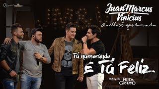 Juan Marcus e Vinícius - Tá Namorando e Tá Feliz Part. Fred e Gustavo (DVD O Melhor Lugar do Mundo)