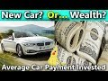2017 Average Car Payment Invested (How Auto Loans Prevent You From Wealth)