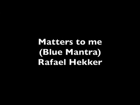 """Matters to me  from the album """"Blue Mantra"""" (Rafael Hekker)"""