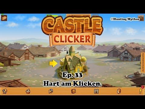 Castle Clicker Ep. 33: Hart am Klicken.