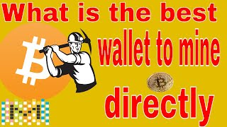 What is the best wallet to mine directly