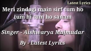 मेरी जिंदगी में सिर्फ तुम हो तुम ही तुम हो सनम |Aishwarya Majmudar | Latest Lyrics