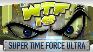 ► WTF Is... - Super Time Force Ultra ?