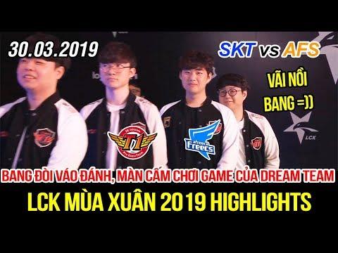 [LCK 2019] SKT vs AFS Game 1 Highlights | Bang đòi vào đánh thay Teddy, màn cấm chơi game quá tởm