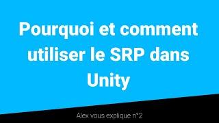 Pourquoi et comment utiliser le SRP dans Unity