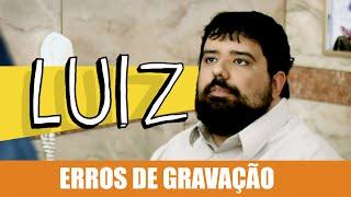 Vídeo - Erros de Gravação – Luiz