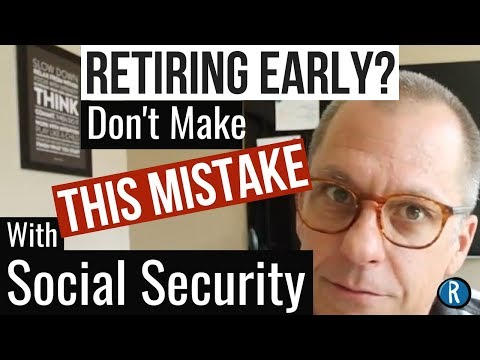 Want To Retire Early? Don't Make This BIG Social Security Mistake