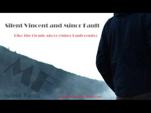 Minor Fault feat. Silent Vincent - Like The Clouds Above (Minor Fault remix)