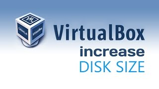 Virtual Box : How to Increase Disk Size - Windows