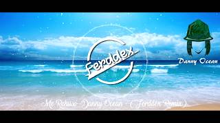 Me Rehuso Danny Ocean - Ferddex Remix - Original Mix HD - HQ.mp3