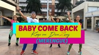 BABY COME BACK (MERENGUE VERSION) by MIGUEL JUAN |MERENGUE |Zumba®|KEEP ON DANZING