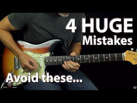 4 HUGE MISTAKES GUITAR PLAYERS MAKE