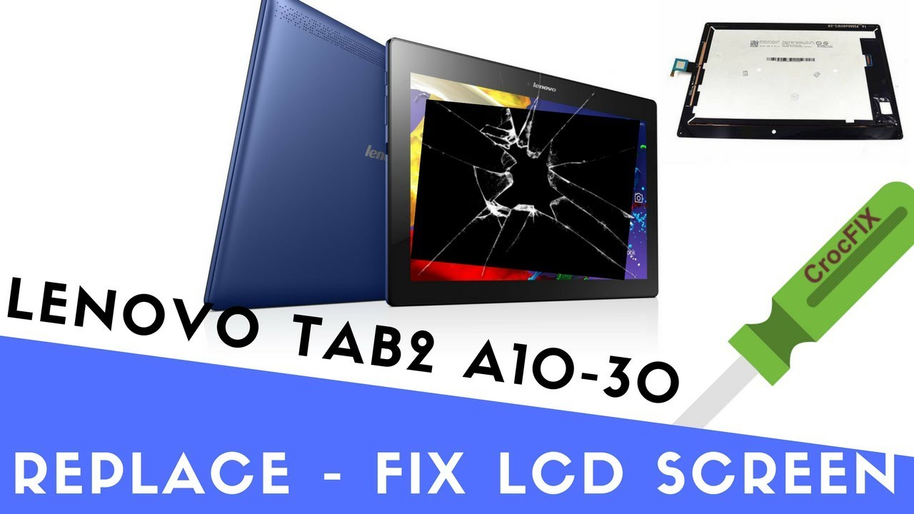 e210df87aa Lenovo Tablet FIX - TAB2 A10-30 Screen touch replacement by CrocFIX ...