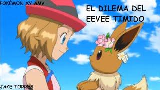 Pokémon XY AMV  El Dilema del Eevee Timido