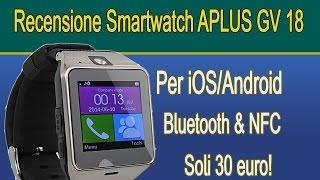 APLUS SmartWatch GV18 - Recensione & Unboxing - ITA [HD]