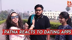 Patna Reacts To Dating Apps   SAY WHAT   Chilli Flakes   Ft. Shruti
