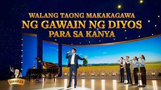 Christian Music Video | Walang Taong Makakagawa ng Gawain ng Diyos para sa Kanya (Tagalog Subtitles)