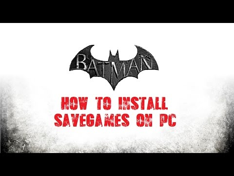 TUTORIAL; Batman; Arkham; How To Install SaveGames