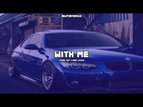 Young Zay • With Me (Feat. King Locus) [NEW SONG 2017]