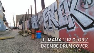LIL MAMA, LIP GLOSS, DJEMBE DRUM COVER