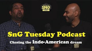 SnG: Tuesday Podcast Ep 4 - Chasing the Indo-American dream