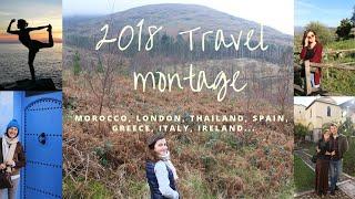 2018 TRAVEL MONTAGE- (Morocco, London, Thailand, Spain, Italy, Greece, Ireland.. )