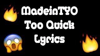 MadeinTYO - Too Quick (Official Lyrics)