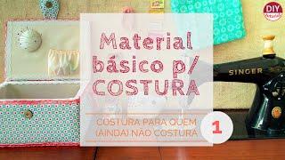 Os (meus) 10 itens essenciais para você começar a costurar (DIY Tutorial)