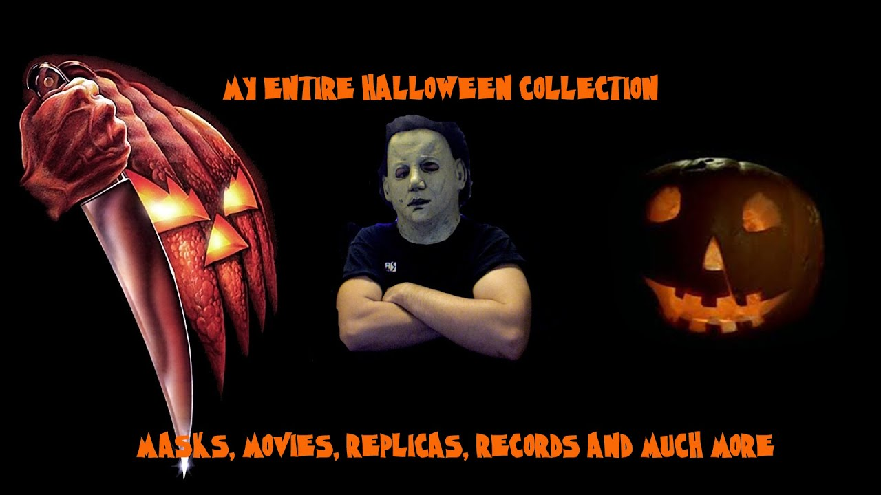 my entire halloween/michael myers collection. - youtube