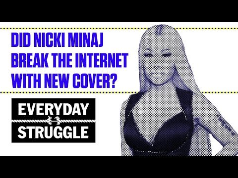 Did Nicki Minaj Break the Internet With New Cover? | Everyday Struggle