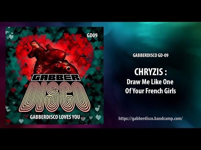 Gabberdisco 09 Chryzis - Draw Me Like One Of Your French Girls