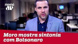 Moro mostra sintonia com Bolsonaro | Felipe Moura Brasil