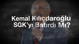 Kemal Kılıçdaroğlu SGK'yı batırdı mı?