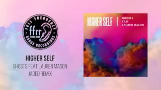 Higher Self - Ghosts feat Lauren Mason (Jaded Remix)