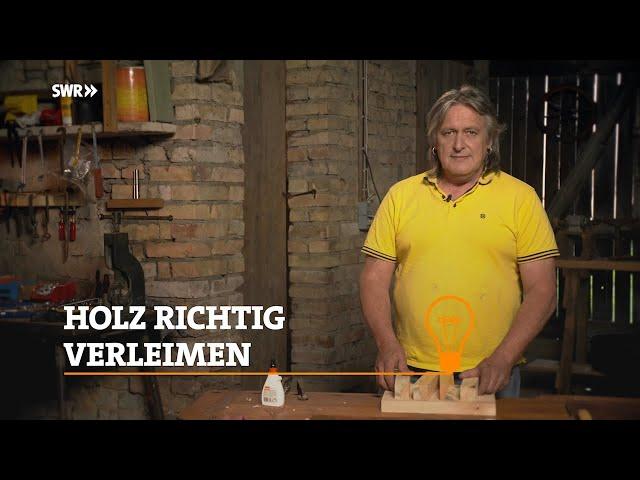 Profitipp: Holz richtig verleimen   SWR Handwerkskunst